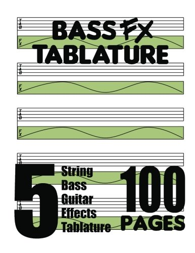 Bass FX Tablature 5-String Bass Guitar Effects Tablature 100 Pages: FX Tablature