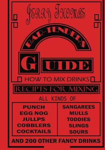 Jerry Thomas' Bartenders Guide: How To Mix Drinks 1862 Reprint: (Large Print): A Bon Vivant's Companion (0615754996) by Thomas, Jerry