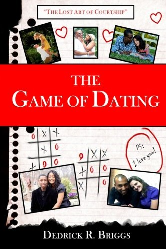 The Game of Dating The Lost Art of Courtship 1 Volume 1: DEDRICK R. BRIGGS