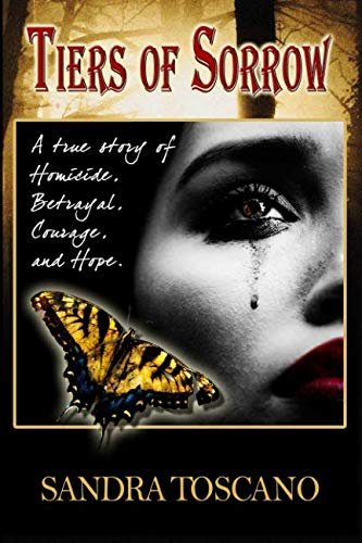 9780615755939: Tiers of Sorrow: A true story of Homicide, Betrayal, Courage, and Hope.