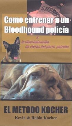 9780615756035: Cumo entrener a un Bloodhound policia y La discriminacion de olores del perro patrulla, El Metodo Kocher (How to Train a Police Bloodhound and scent discriminating patrol dog, The Kocher Method)