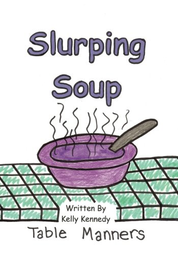 9780615756356: Slurping Soup: Table Manners