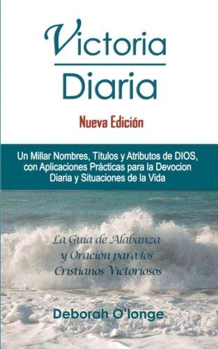9780615756707: Victoria Diaria (Nueva Edicion): (Spanish Edition) Un Millar Nombres, Titulos y Atributos de DIOS; con Aplicaciones Practicas para Devocion Diaria y ... 2 (Multilingual Names and Attributes of God)