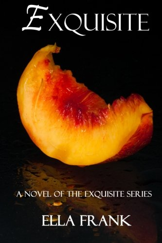 Exquisite (The Exquisite Series) (Volume 1): Ella Frank