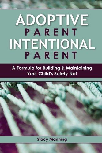 9780615757698: Adoptive Parent Intentional Parent: A Formula for Building & Maintaining Your Child's Safety Net