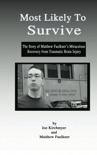 9780615759739: Most Likely to Survive: The Story of Matthew Faulkner's Miraculous Recovery from Traumatic Brain Injury