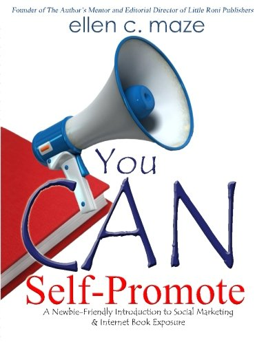 9780615760438: You CAN Self-Promote: A Newbie-Friendly Introduction to Social Marketing & Internet Book Exposure (The Author's Mentor Series) (Volume 2)