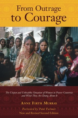 9780615761169: From Outrage to Courage: The Unjust and Unhealthy Situation of Women in Poorer Countries and What They are Doing About It: Second Edition