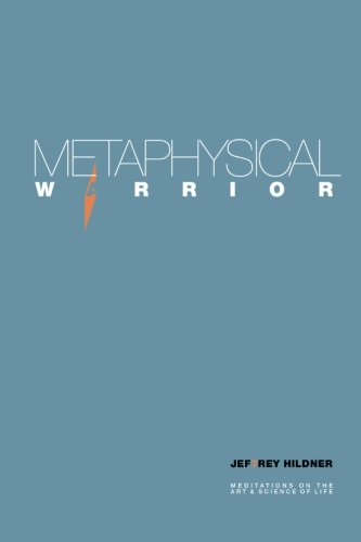 9780615761459: Metaphysical Warrior: Meditations on the art & science of life