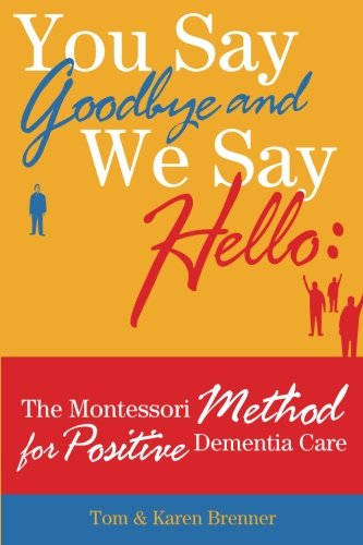 9780615762456: You Say Goodbye and We Say Hello: The Montessori Method for Positive Dementia Care