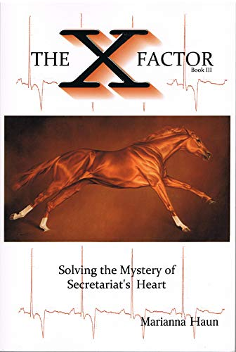 9780615764252: The X Factor, Solving the Mystery of Secretariat's Heart by Marianna Haun (The X Factor book III)