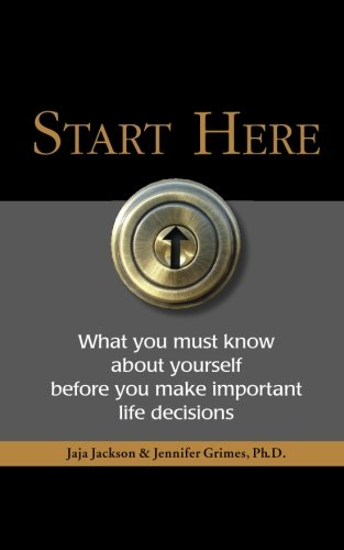 9780615764573: Start Here: What you must know about yourself before you make important life decisions