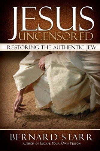 9780615764641: Jesus Uncensored: Restoring the Authentic Jew (Full Color Edition)