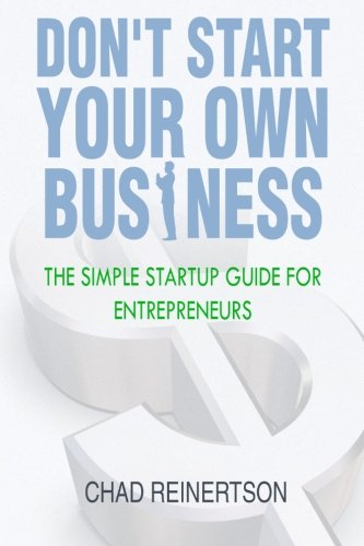 9780615766003: Don't Start Your Own Business: The Simple Startup Guide for Entrepreneurs