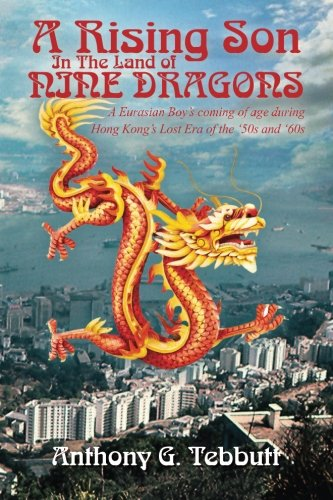 9780615766058: A Rising Son In The Land of Nine Dragons: A Eurasian Boy's coming of age during Hong Kong's Lost Era of the '50s and '60s