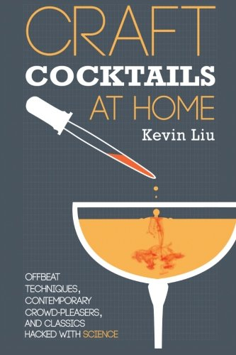 9780615766386: Craft Cocktails at Home: Offbeat Techniques, Contemporary Crowd-Pleasers, and Classics Hacked with Science