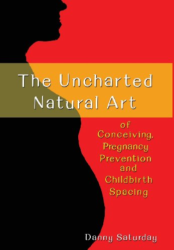 The Uncharted Natural Art of Conceiving, Pregnancy Prevention and Childbirth Spacing: Danny ...