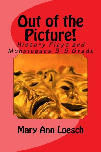 9780615767949: Out of the Picture!: Using Theatre Arts in the Elementary Classroom to Teach Social Studies (theatre junkie) (Volume 1)