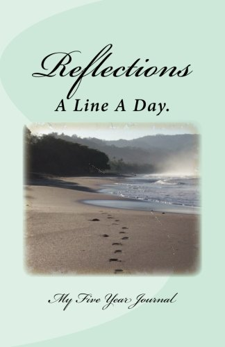 Reflections: A Line A Day. My Five Year Journal: Sheila M Burke