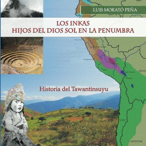 9780615769189: Los Inkas Hijos del Dios Sol en la Penumbra: Historia del Tawantinsuyu (Spanish Edition)