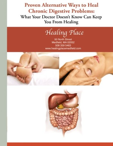 9780615769349: Proven Alternative Ways to Heal Common Chronic Digestive Problems: What Your Doctor Doesn't Know Can Keep You From Healing
