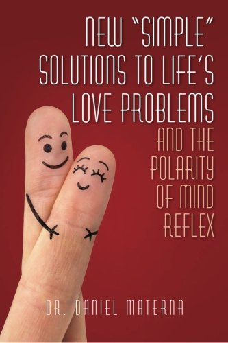 "New ""Simple"" Solutions to Life's Love Problems and the Polarity of Mind Reflex: Dr. ..."