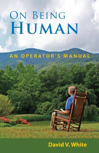 On Being Human: An Operator's Manual: David V. White