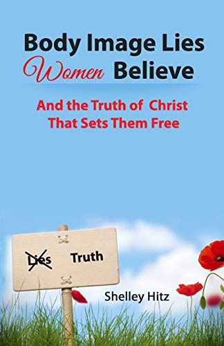 9780615771403: Body Image Lies Women Believe: And the Truth of Christ That Sets Them Free