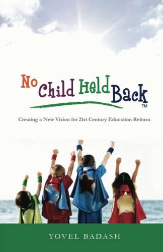 9780615771656: No Child Held Back: Creating a New Vision for 21st Century Education Reform