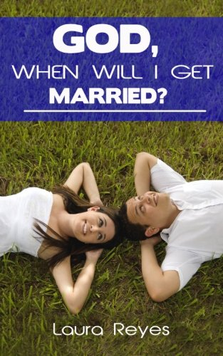 God, When Will I Get Married?: Reyes, Laura
