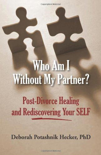 9780615772004: Who Am I Without My Partner? Post-Divorce Healing and Rediscovering Your SELF
