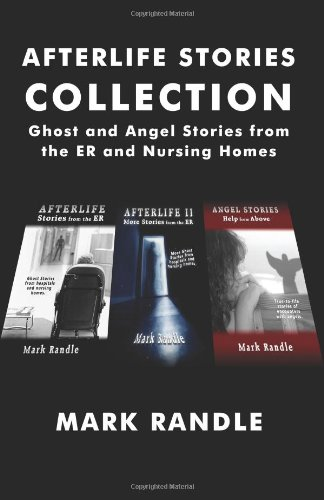 9780615772011: Afterlife Stories Collection: Ghost and Angel Stories from the ER and Nursing Homes