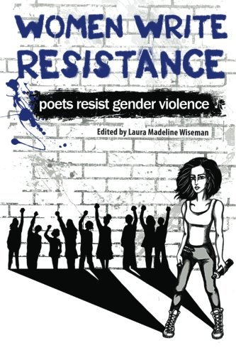 Women Write Resistance: Poets Resist Gender Violence: Wiseman Ph.D., Laura Madeline