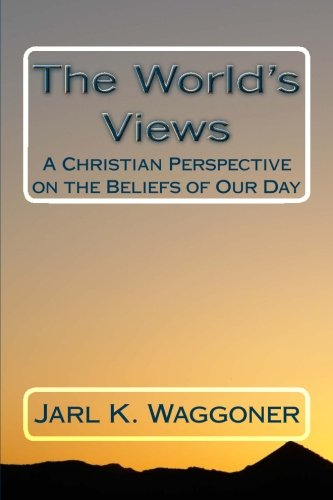 The World's Views: A Christian Perspective on: Jarl K Waggoner