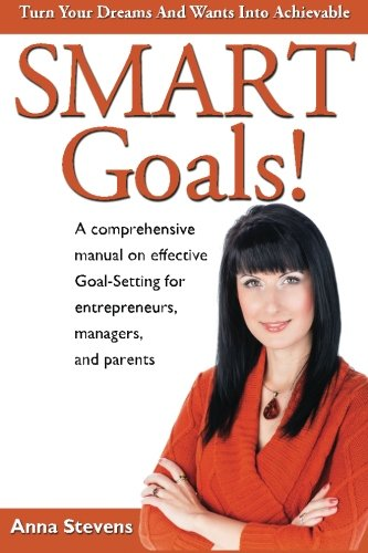 9780615773674: Turn Your Dreams and Wants into Achievable SMART Goals!: a comprehensive manual on effective Goal-Setting for entrepreneurs, managers and parents