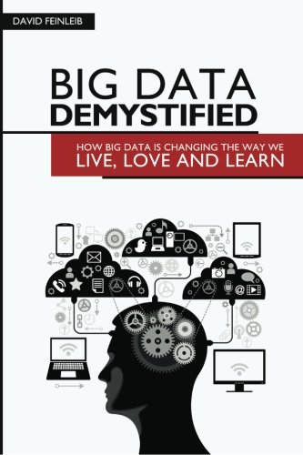 9780615774619: Big Data Demystified: How Big Data Is Changing The Way We Live, Love And Learn