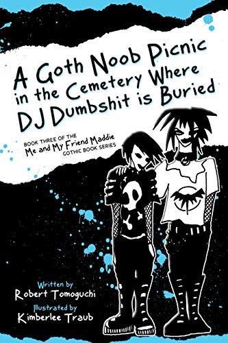 9780615775210: A Goth Noob Picnic in the Cemetery Where DJ Dumbshit is Buried: How I Learned to be Myself While Hanging Around Barefoot: Volume 3 (Me and My Friend Maddie Gothic Book Series)