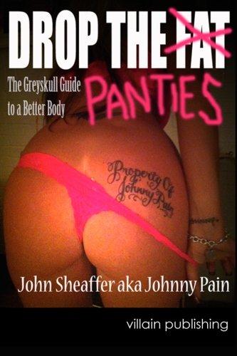 Drop the Panties: The Greyskull Guide to a Better Body: John Sheaffer
