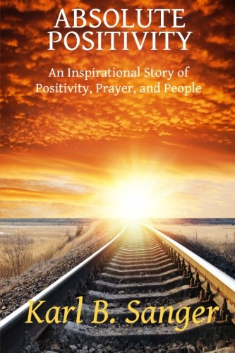 9780615775517: Absolute Positivity: An Inspirational Story of Positivity, Prayer, and People
