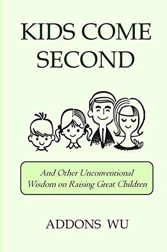 9780615775609: Kids Come Second: And Other Unconventional Wisdom on Raising Great Children