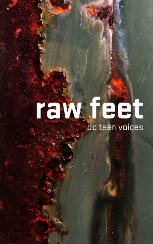 Raw Feet: DC Teen Voices: DC Regional Scholastic Writing Awards Recipients