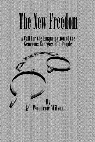 The New Freedom: A Call for the Emancipation of the Generous Energies of a People (0615777147) by Woodrow Wilson
