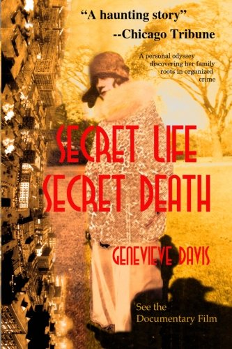 Secret Life, Secret Death: Going Down in Flames in Bootlegging & Prostitution in Capone's ...
