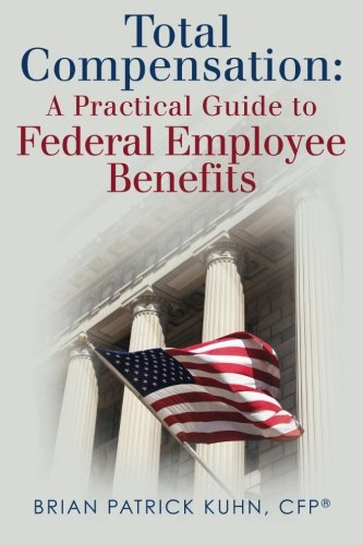 9780615779126: Total Compensation: A Practical Guide to Federal Employee Benefits
