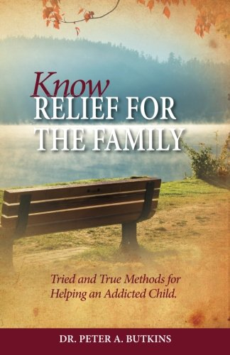 9780615779706: Know Relief For The Family: Tried And True Methods For Helping An Addicted Child