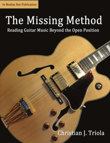 9780615780030: The Missing Method: Reading Guitar Music Beyond the Open Position: 1