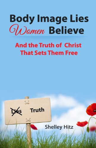 9780615781570: Body Image Lies Women Believe: And the Truth of Christ That Sets Them Free