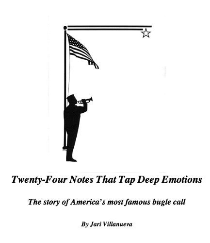 9780615781983: Twenty-four Notes That Tap Deep Emotions: The Story of America's Most Famous Bugle Call, Taps by Jari Villanueva (2001-05-03)