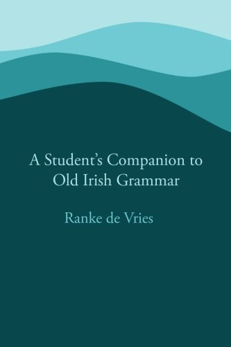 9780615783109: A Student's Companion to Old Irish Grammar
