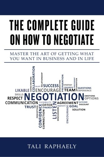 9780615783468: The Complete Guide On How To Negotiate: Master the Art of Getting What You Want in Business and in Life